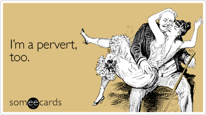 pervert-flirting-ecard-someecards